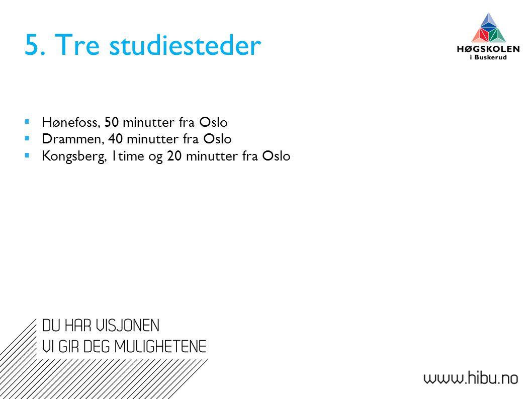 5. Tre studiesteder Hønefoss, 50 minutter fra Oslo