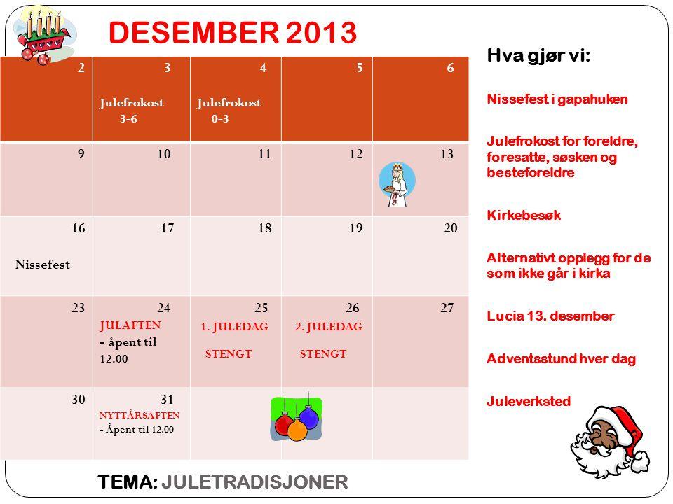 DESEMBER 2013 Hva gjør vi: TEMA: JULETRADISJONER 2 3 5 6 9 10 11 12 13