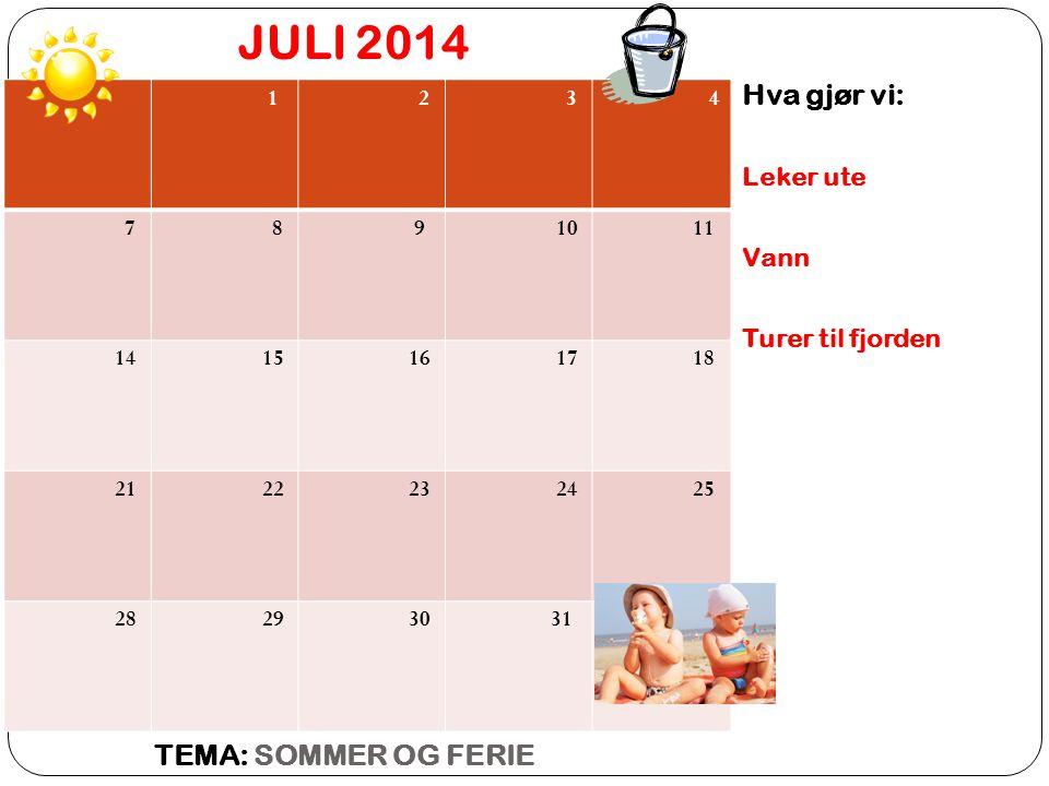 JULI 2014 TEMA: SOMMER OG FERIE Hva gjør vi: Leker ute Vann