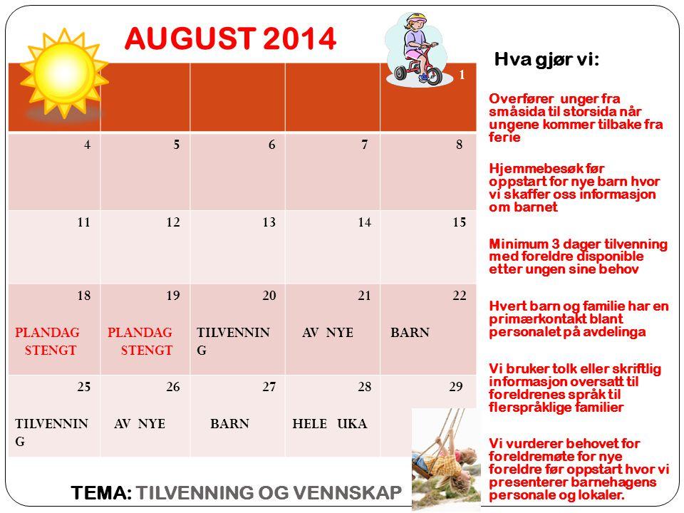 AUGUST 2014 Hva gjør vi: TEMA: TILVENNING OG VENNSKAP 1 4 5 6 7 8 11