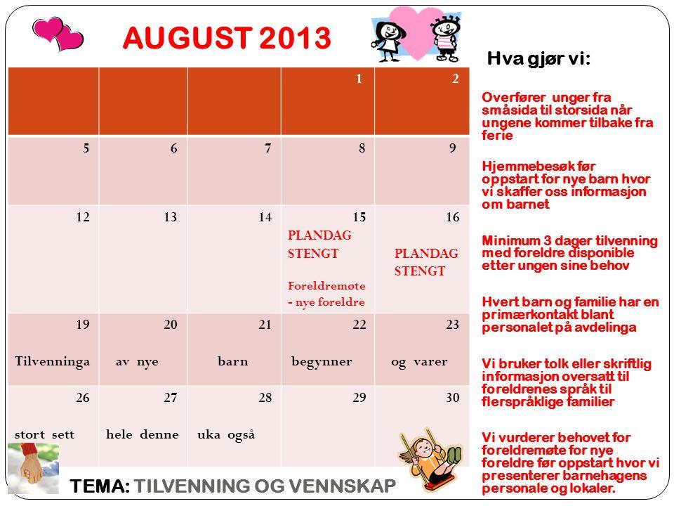 AUGUST 2013 Hva gjør vi: TEMA: TILVENNING OG VENNSKAP 1 2 5 6 7 8 9 12