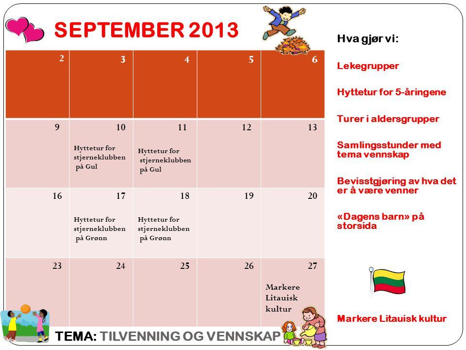 SEPTEMBER 2013 TEMA: TILVENNING OG VENNSKAP 3 4 5 6 Hva gjør vi: 2 9