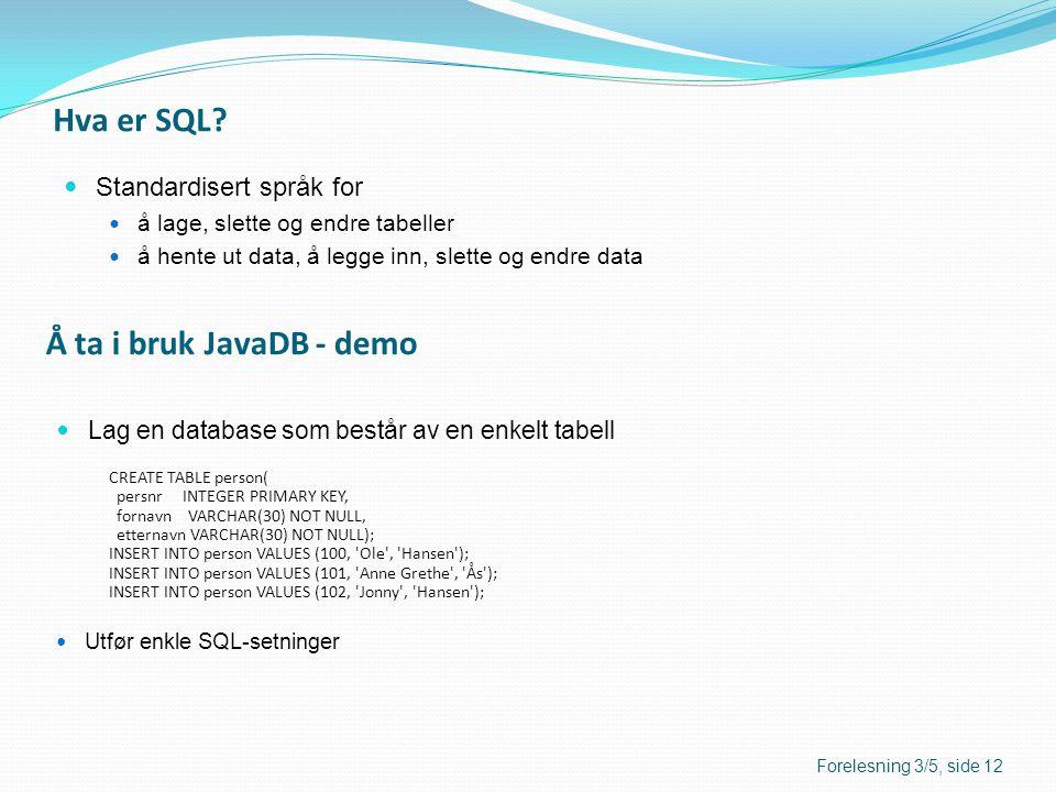 Hva er SQL Å ta i bruk JavaDB - demo Standardisert språk for