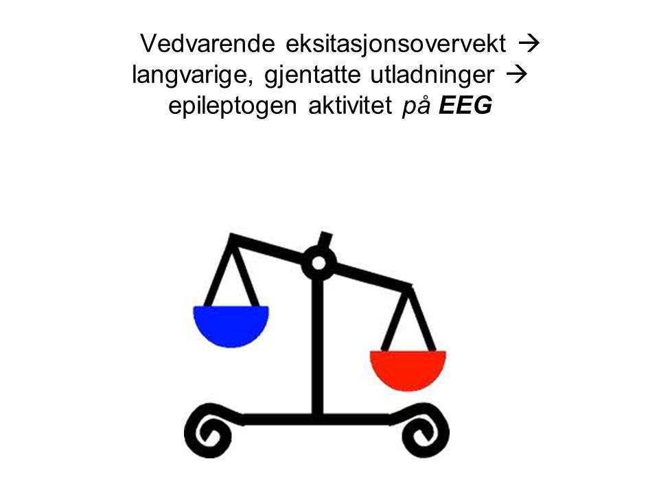 Vedvarende eksitasjonsovervekt  langvarige, gjentatte utladninger  epileptogen aktivitet på EEG