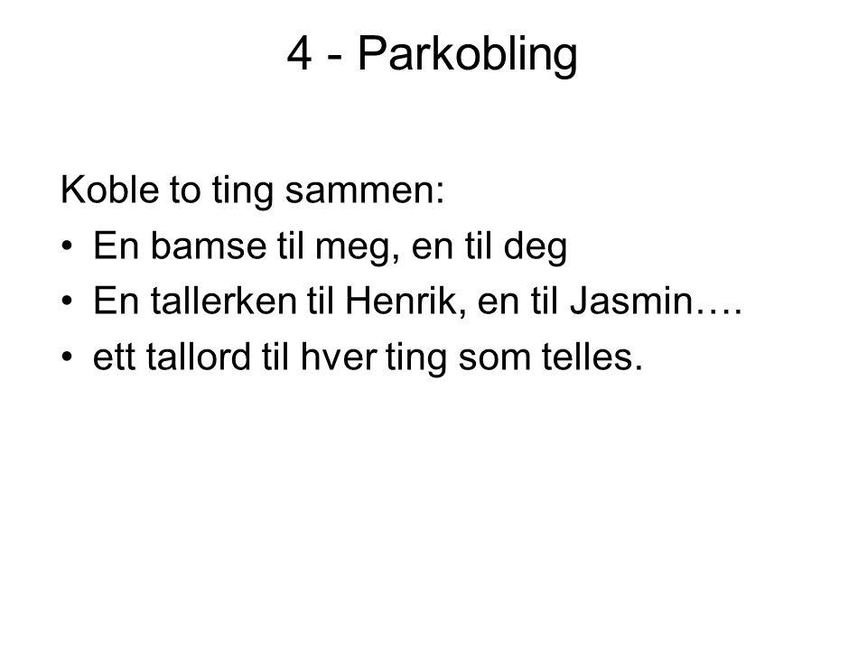4 - Parkobling Koble to ting sammen: En bamse til meg, en til deg