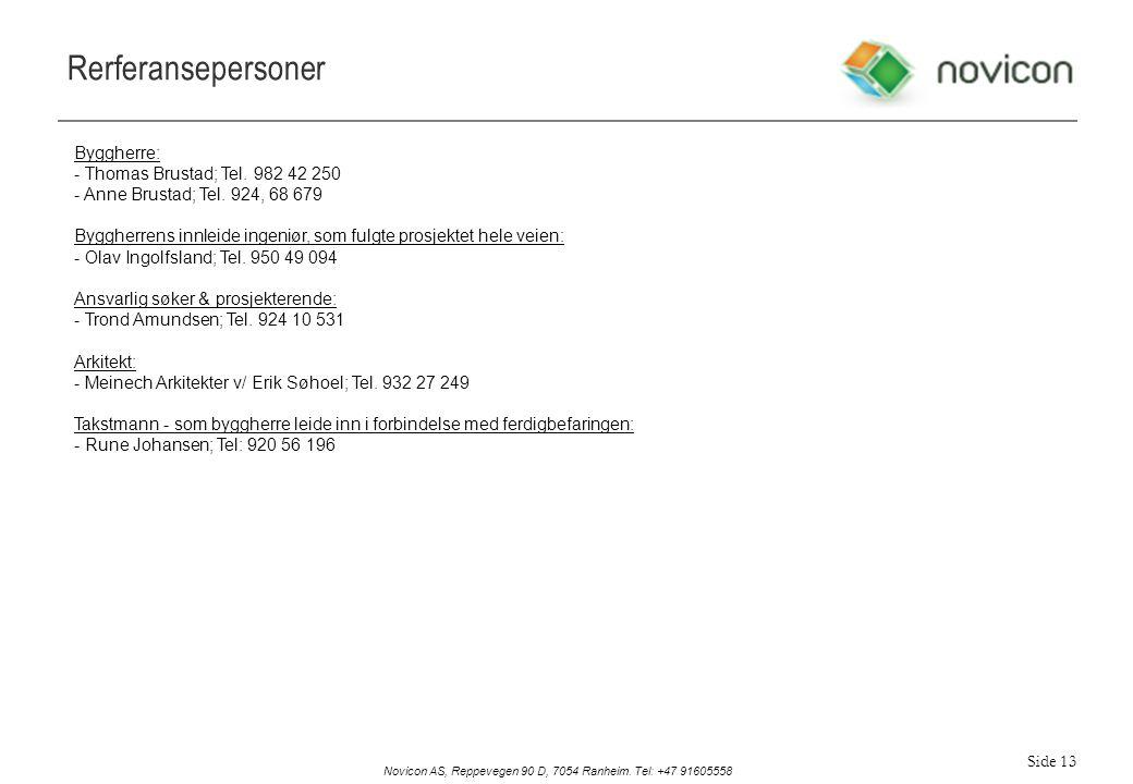 Rerferansepersoner Byggherre: - Thomas Brustad; Tel. 982 42 250 - Anne Brustad; Tel. 924, 68 679.