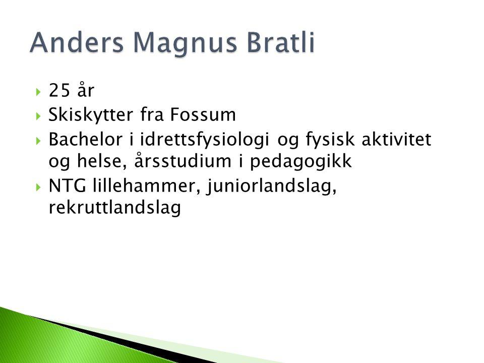 Anders Magnus Bratli 25 år Skiskytter fra Fossum