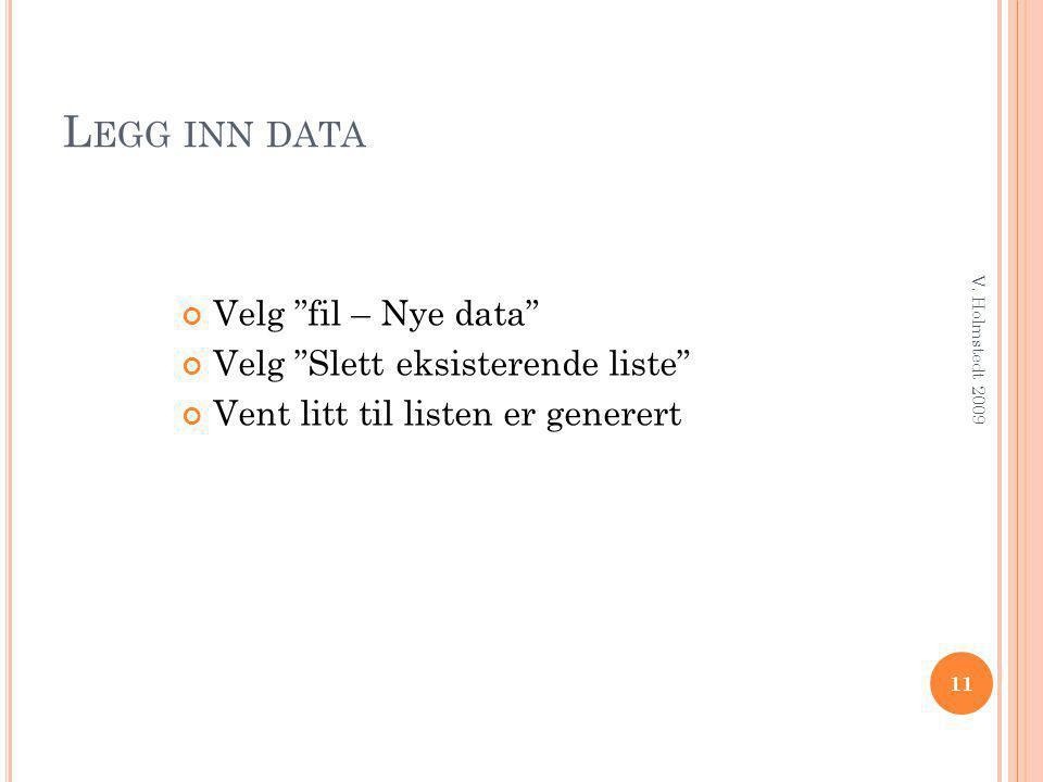 Legg inn data Velg fil – Nye data Velg Slett eksisterende liste