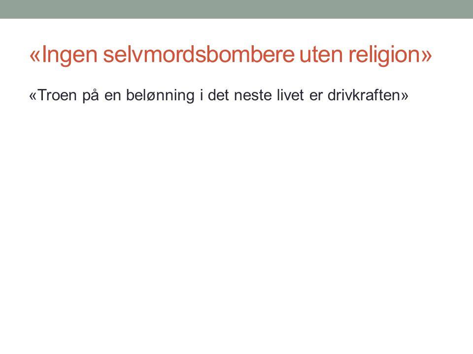 «Ingen selvmordsbombere uten religion»