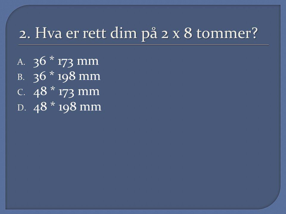 2. Hva er rett dim på 2 x 8 tommer