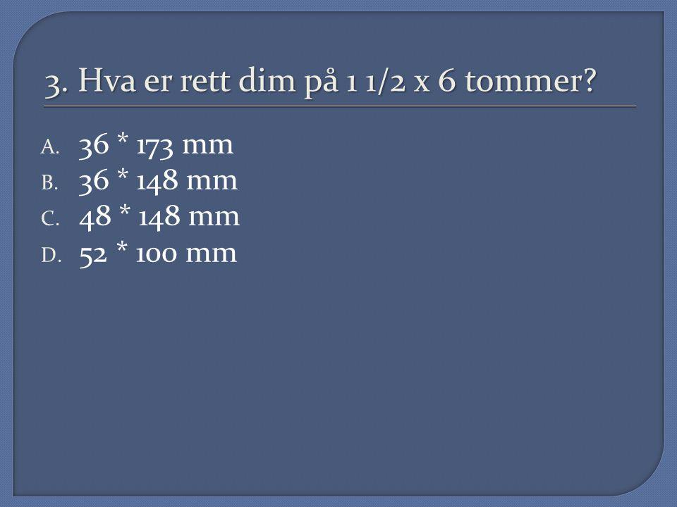 3. Hva er rett dim på 1 1/2 x 6 tommer