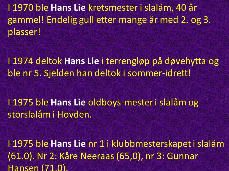 I 1970 ble Hans Lie kretsmester i slalåm, 40 år gammel