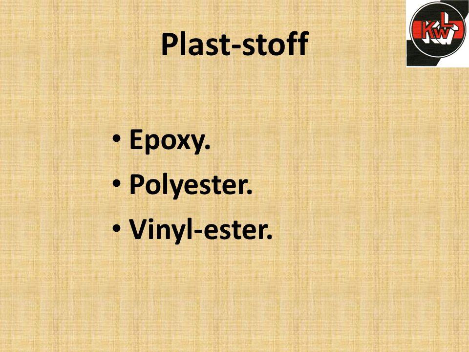 Plast-stoff Epoxy. Polyester. Vinyl-ester.