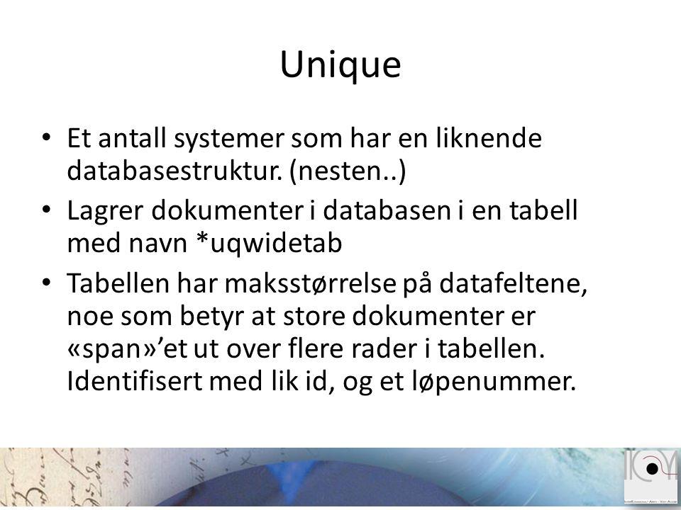 Unique Et antall systemer som har en liknende databasestruktur. (nesten..) Lagrer dokumenter i databasen i en tabell med navn *uqwidetab.