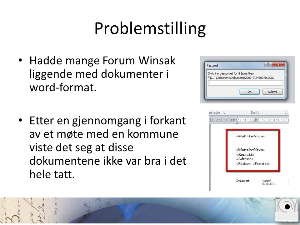 Problemstilling Hadde mange Forum Winsak liggende med dokumenter i word-format.