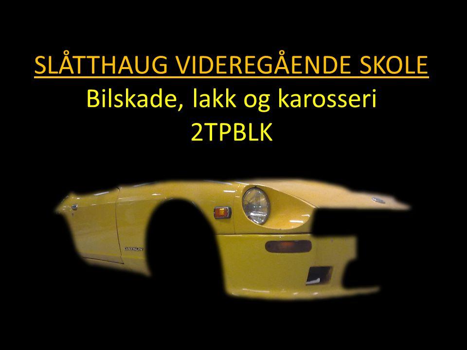 SLÅTTHAUG VIDEREGÅENDE SKOLE Bilskade, lakk og karosseri 2TPBLK