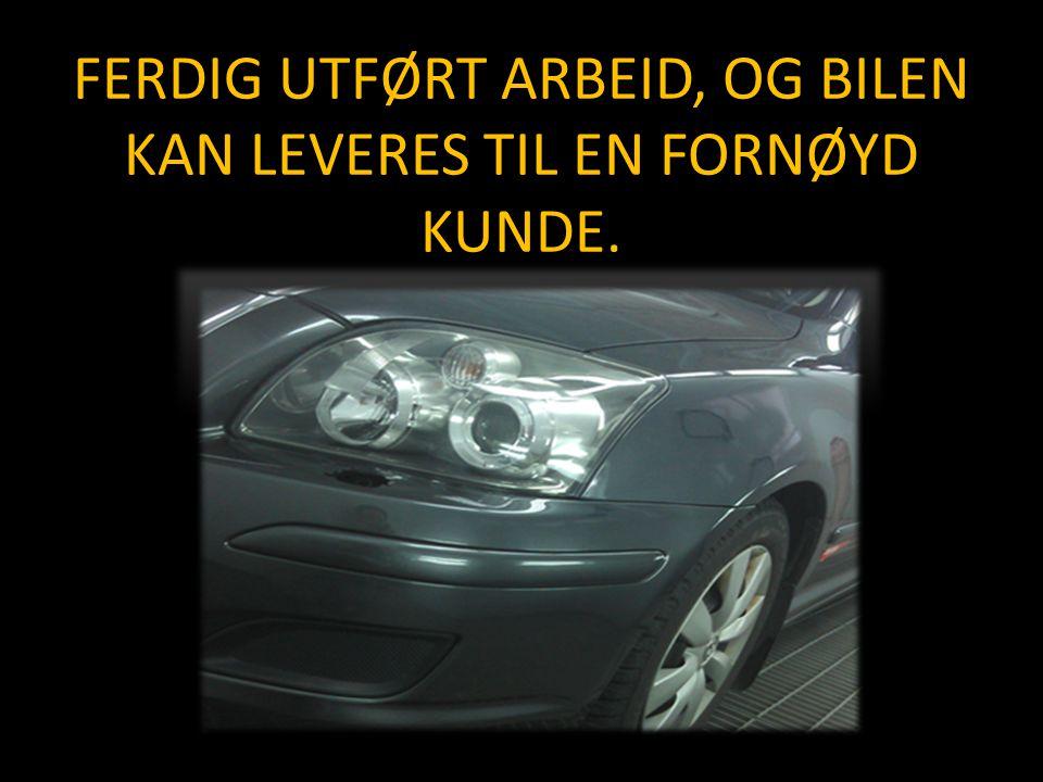 FERDIG UTFØRT ARBEID, OG BILEN KAN LEVERES TIL EN FORNØYD KUNDE.