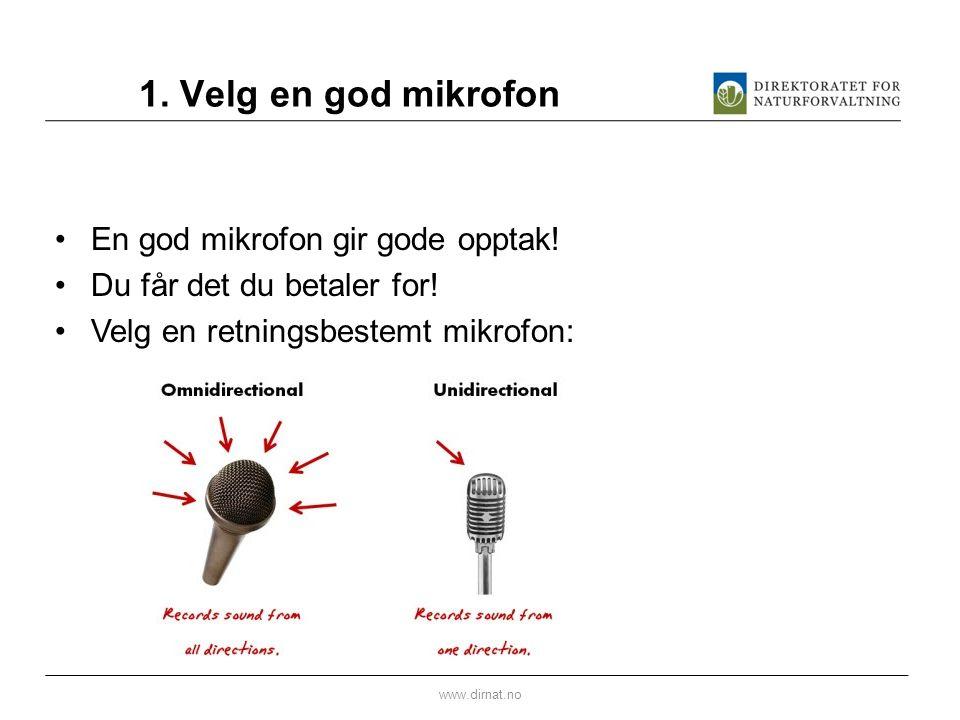 1. Velg en god mikrofon En god mikrofon gir gode opptak!
