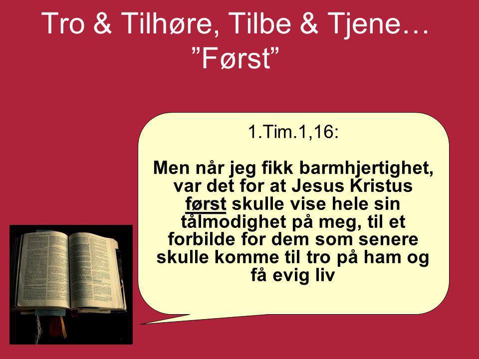 Tro & Tilhøre, Tilbe & Tjene… Først