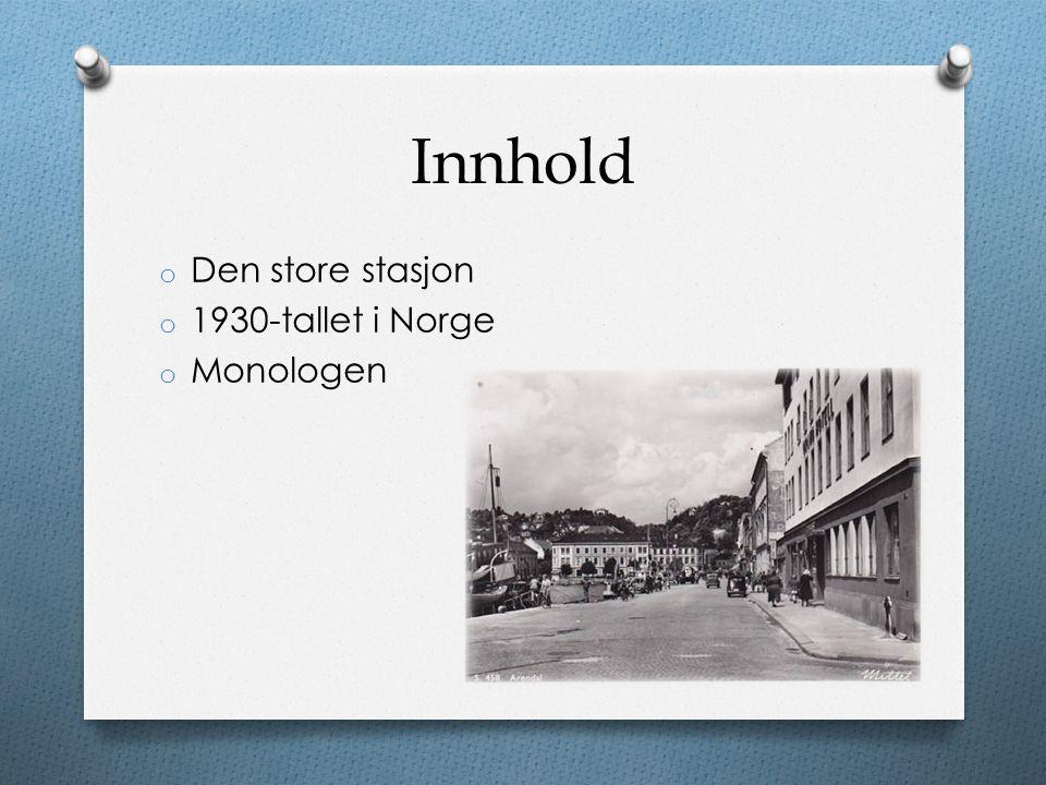 Innhold Den store stasjon 1930-tallet i Norge Monologen