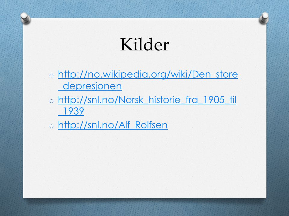 Kilder http://no.wikipedia.org/wiki/Den_store_depresjonen