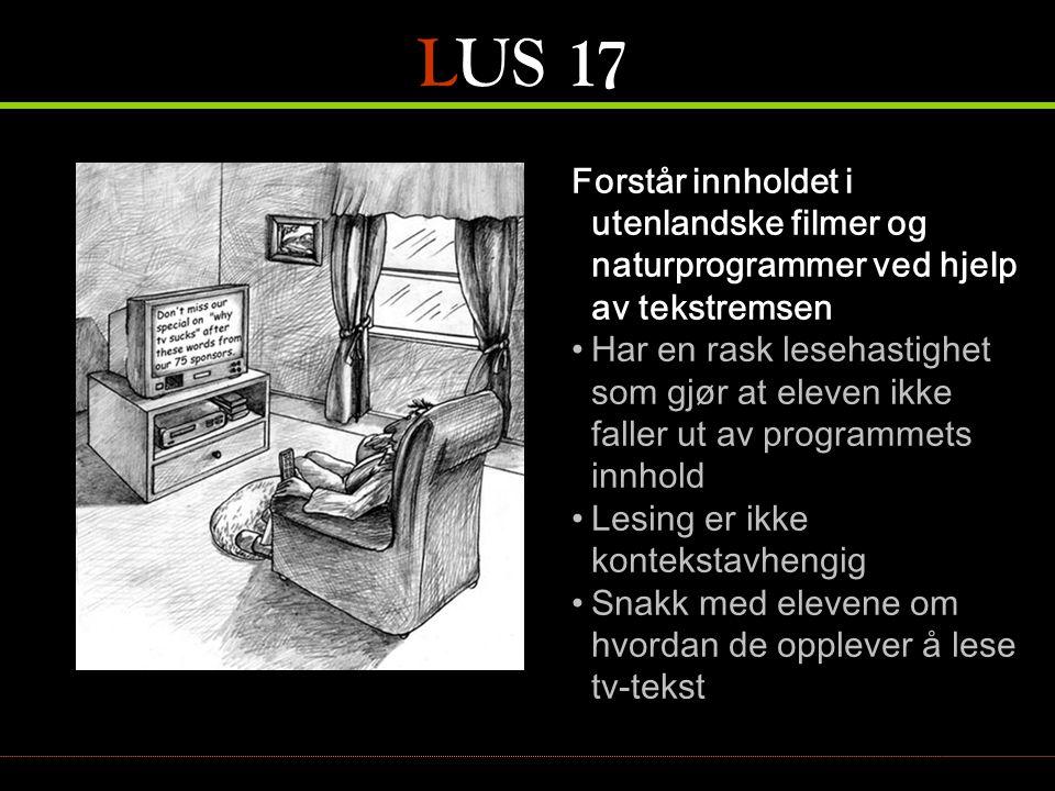 LUS 17 Forstår innholdet i utenlandske filmer og naturprogrammer ved hjelp av tekstremsen.