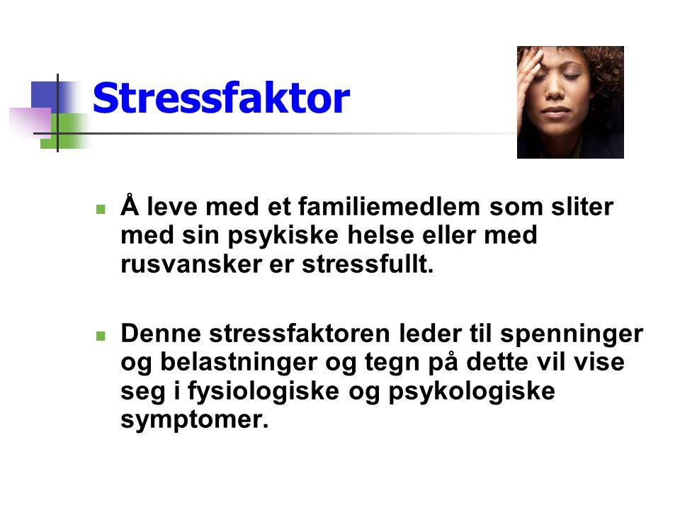 Stressfaktor Å leve med et familiemedlem som sliter med sin psykiske helse eller med rusvansker er stressfullt.