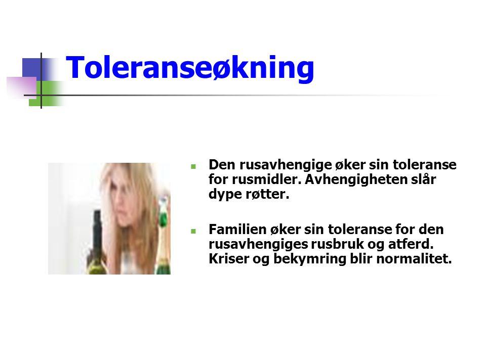 Toleranseøkning Den rusavhengige øker sin toleranse for rusmidler. Avhengigheten slår dype røtter.
