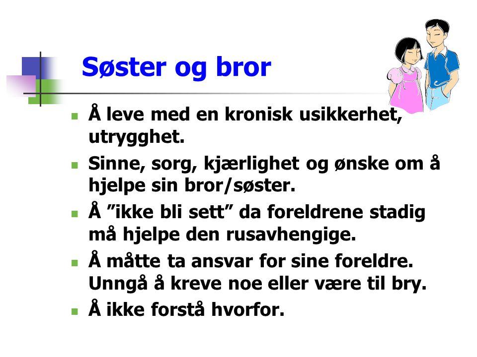 Søster og bror Å leve med en kronisk usikkerhet, utrygghet.
