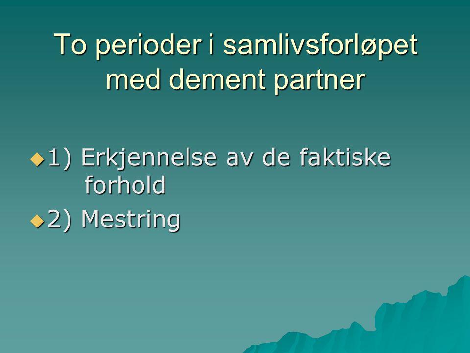 To perioder i samlivsforløpet med dement partner