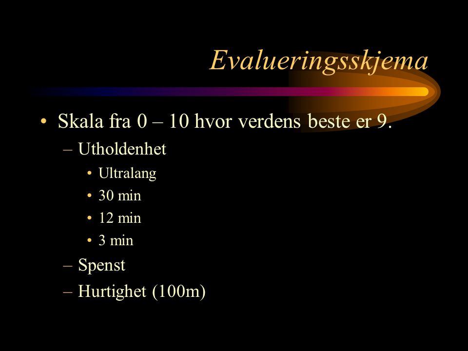 Evalueringsskjema Skala fra 0 – 10 hvor verdens beste er 9.