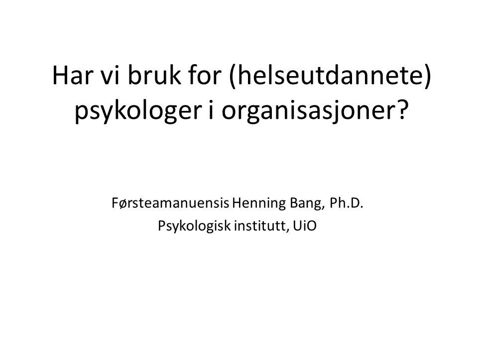 Har vi bruk for (helseutdannete) psykologer i organisasjoner