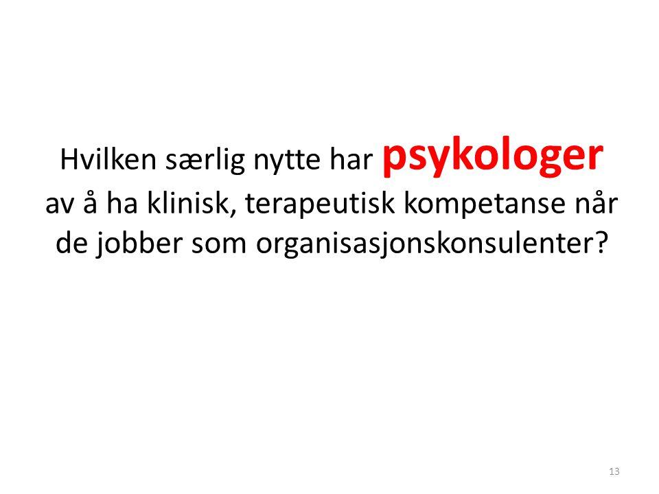 Hvilken særlig nytte har psykologer av å ha klinisk, terapeutisk kompetanse når de jobber som organisasjonskonsulenter