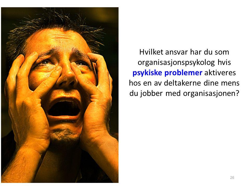 Hvilket ansvar har du som organisasjonspsykolog hvis psykiske problemer aktiveres hos en av deltakerne dine mens du jobber med organisasjonen