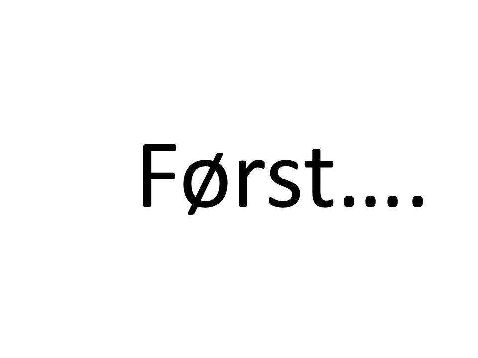 Først….