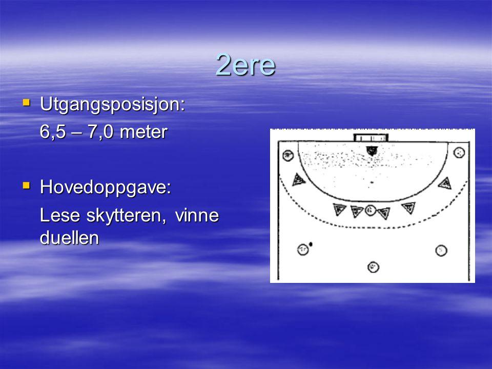 2ere Utgangsposisjon: 6,5 – 7,0 meter Hovedoppgave: