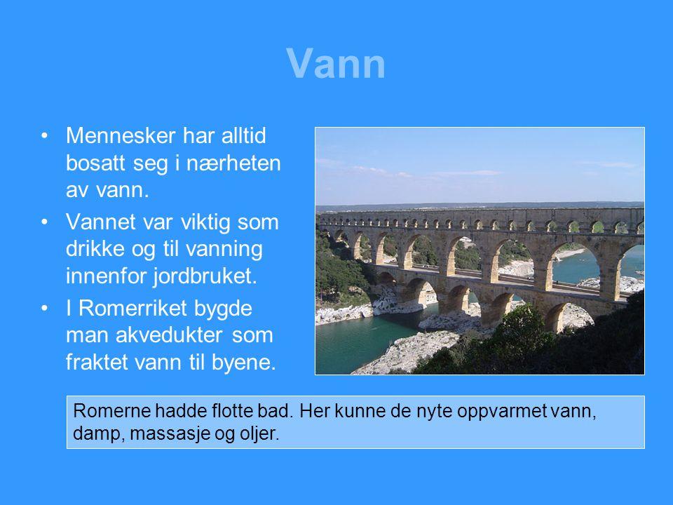 Vann Mennesker har alltid bosatt seg i nærheten av vann.