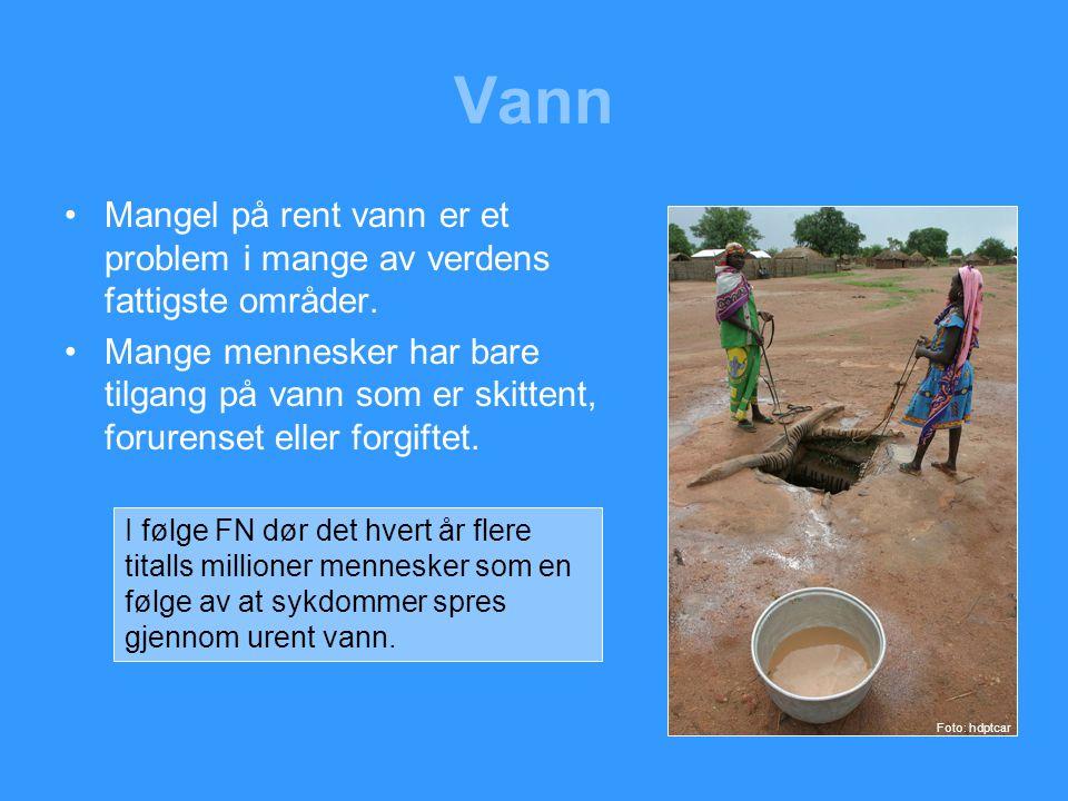 Vann Mangel på rent vann er et problem i mange av verdens fattigste områder.