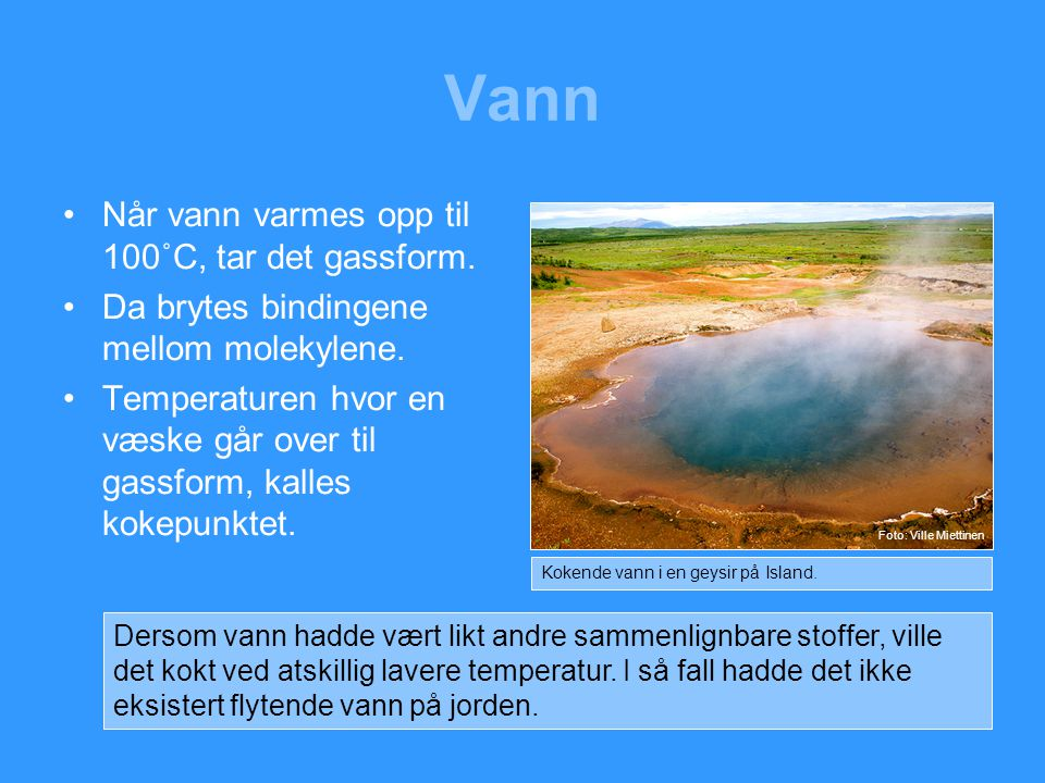 Vann Når vann varmes opp til 100˚C, tar det gassform.