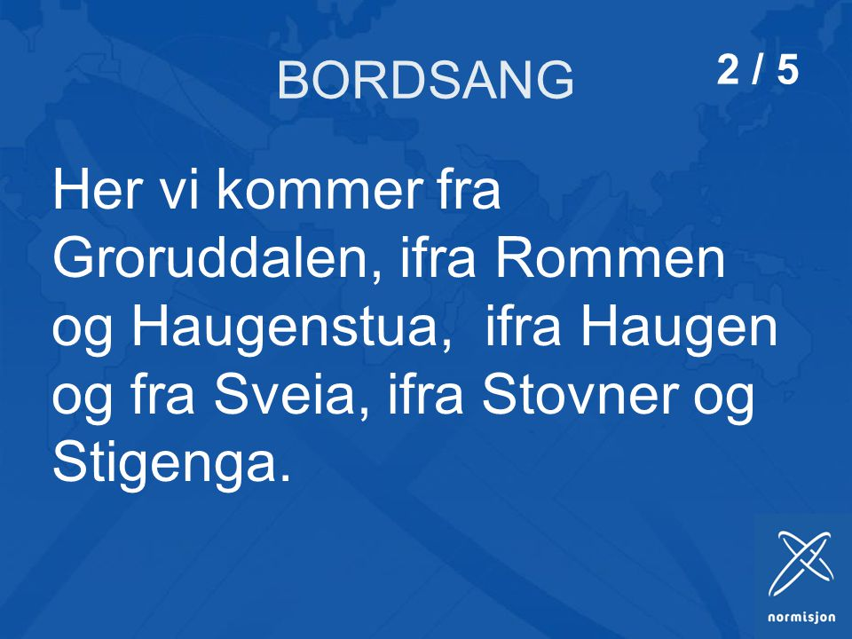 BORDSANG 2 / 5. Her vi kommer fra Groruddalen, ifra Rommen og Haugenstua, ifra Haugen og fra Sveia, ifra Stovner og Stigenga.