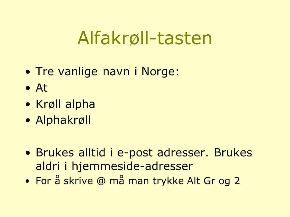 Alfakrøll-tasten Tre vanlige navn i Norge: At Krøll alpha Alphakrøll