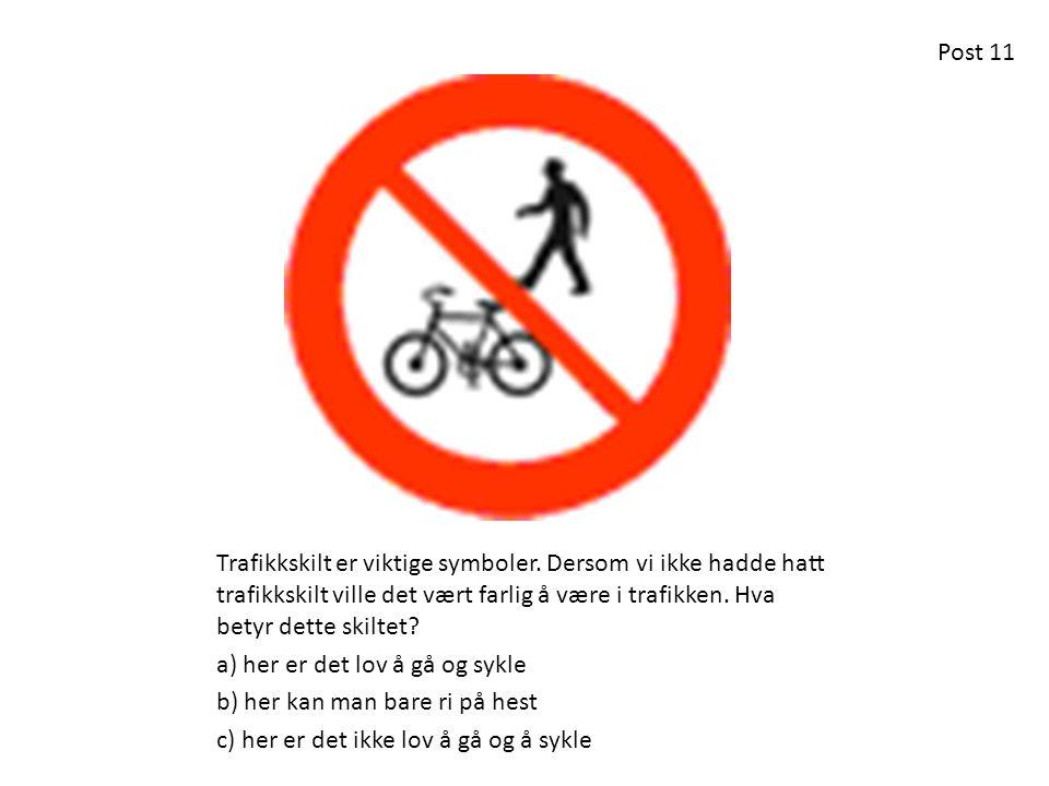 Post 11 Trafikkskilt er viktige symboler. Dersom vi ikke hadde hatt trafikkskilt ville det vært farlig å være i trafikken. Hva betyr dette skiltet
