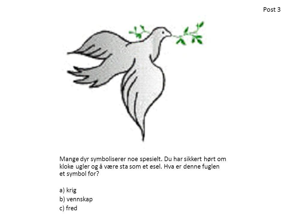 Post 3 Mange dyr symboliserer noe spesielt. Du har sikkert hørt om kloke ugler og å være sta som et esel. Hva er denne fuglen et symbol for