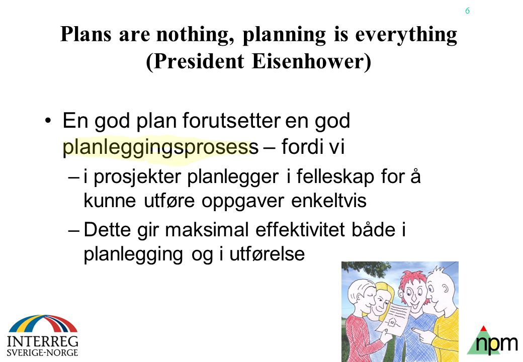 Plans are nothing, planning is everything (President Eisenhower)