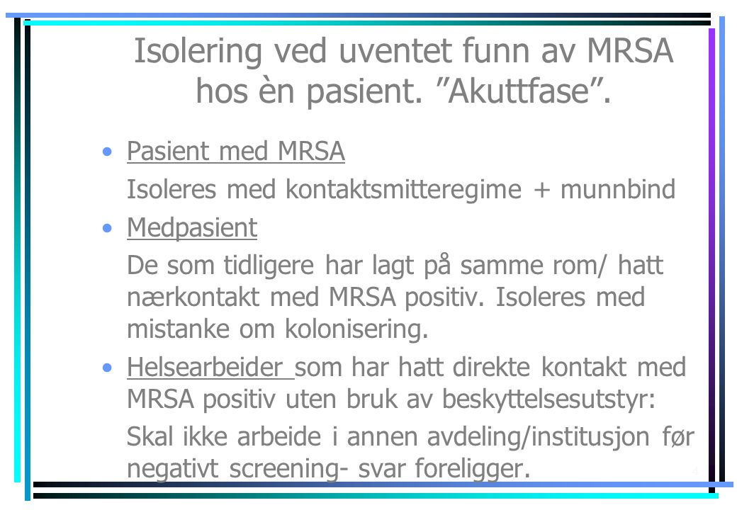 Isolering ved uventet funn av MRSA hos èn pasient. Akuttfase .