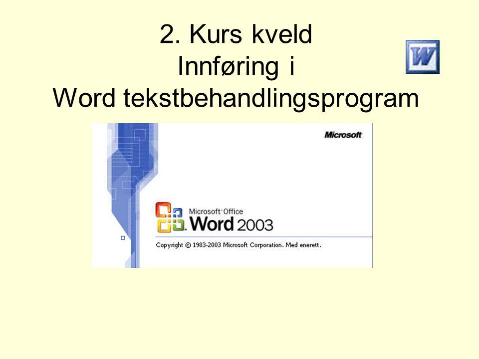 2. Kurs kveld Innføring i Word tekstbehandlingsprogram