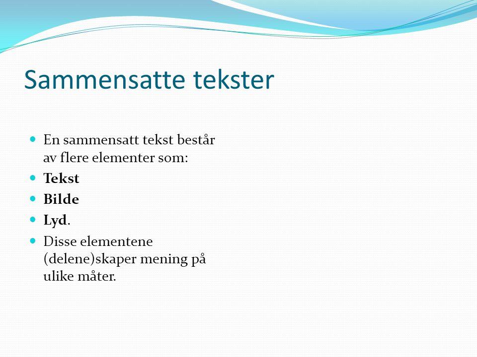 Sammensatte tekster En sammensatt tekst består av flere elementer som: