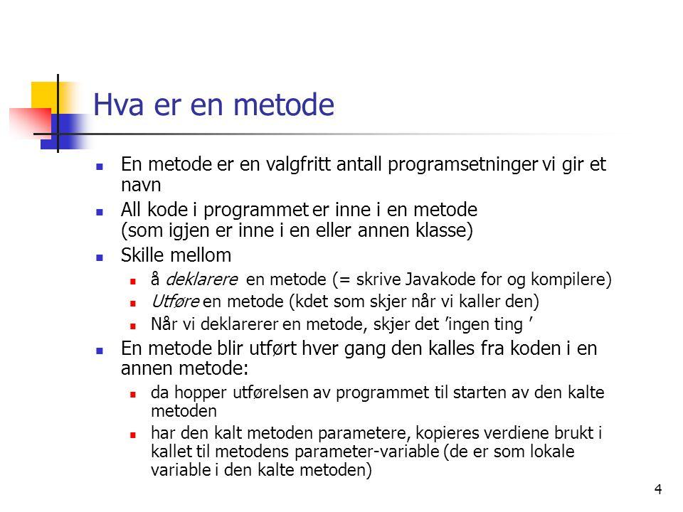 Hva er en metode En metode er en valgfritt antall programsetninger vi gir et navn.