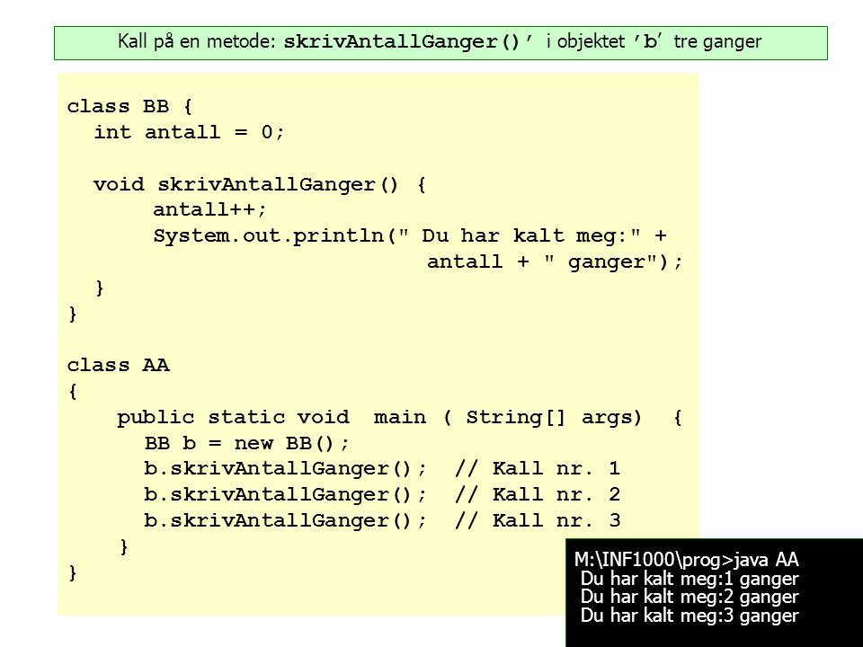 Kall på en metode: skrivAntallGanger()' i objektet 'b' tre ganger