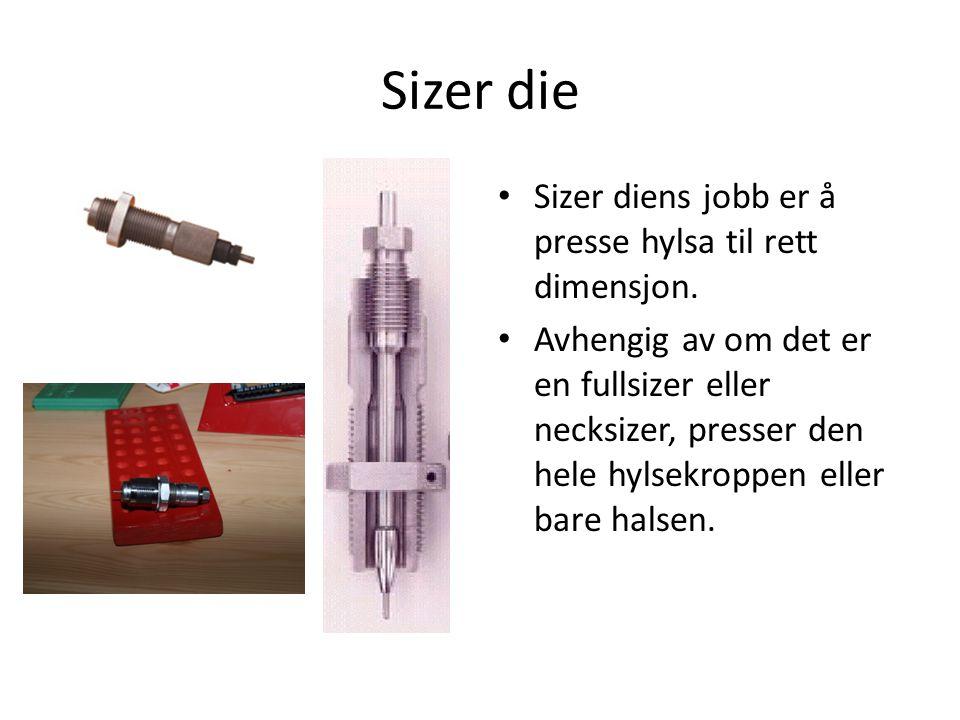 Sizer die Sizer diens jobb er å presse hylsa til rett dimensjon.